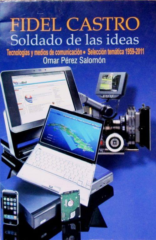 Fidel Castro. Soldado de las ideas. Tecnologías y medios de comunicación. Selección temática 1959-2011