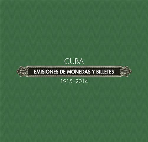 Cuba. Emisiones de monedas y billetes 1915-2014 (Small)